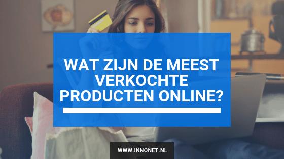 Wat zijn de 6 meest verkochte producten online in 2019?